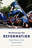 Performing the Reformation: Public Ritual in the City of Luther (Oxford Ritual Studies)