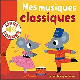 Mes Petits Imagiers Sonores Mes Musiques Classiques 6