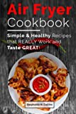 Air fryer cookbook: Simple and healthy recipes that really work...