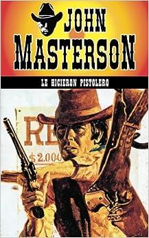 Le Hicieron Pistolero: Volume 11 por John Masterson