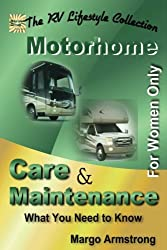 For Women Only: Motorhome Care & Maintenance: What You Need to Know (The RV Lifestyle Series)