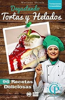 DEGUSTANDO TORTAS Y HELADOS: 96 recetas deliciosas
