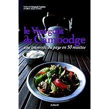 Vrai goût du Cambodge (Le): Une traversée du pays en 50 recettes