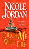 Touch Me With Fire by Nicole Jordan front cover