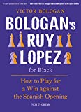 Bologan's Ruy Lopez For Black: How To Play For A Win Against The Spanish Opening-Victor Bologan