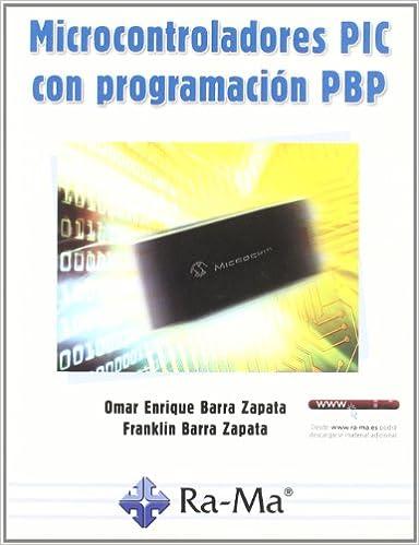 Microcontroladores PIC con Programación PBP: Amazon.es: Omar Enrique Barra Zapata, Franklin Barra Zapata, Antonio García Tomé: Libros