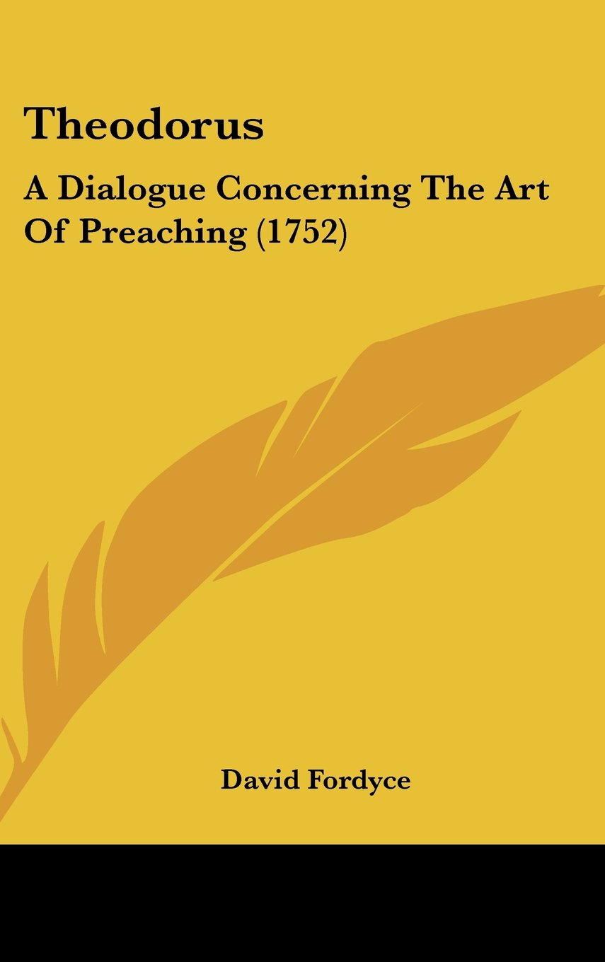 Download Theodorus: A Dialogue Concerning The Art Of Preaching (1752) PDF