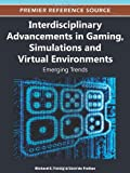 Interdisciplinary Advancements in Gaming, Simulations and Virtual Environments : Emerging Trends, Richard E. Ferdig, 1466600292