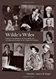 Wildes Wiles: Studies of the Influences on Oscar Wilde and His Enduring Influences in the Twenty-First Century, Annette M. Magid, 1443843288