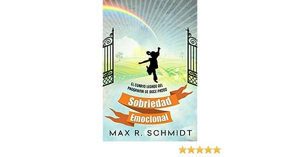 Sobriedad Emocional: El Cuarto Legado del Programa de Doce Pasos (Adultos Niños nº 4) (Spanish Edition) - Kindle edition by Max R. Schmidt, Fiona Jayde.