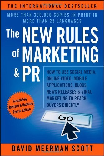 By David Meerman Scott The New Rules of Marketing & PR: How to Use Social Media, Online Video, Mobile Applications, Blogs, (4th Edition)