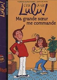 C'est la vie Lulu, tome 1 : Ma grande soeur me commande par Florence Dutruc-Rosset