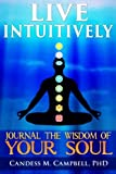 Live Intuitively: Journal the Wisdom of your Soul
