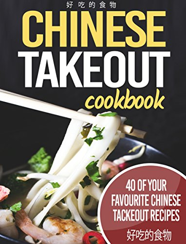 Chinese TakeOut Cookbook: 40 Of Your Favourite Chinese Takeout Recipes by Sky Pankhurst