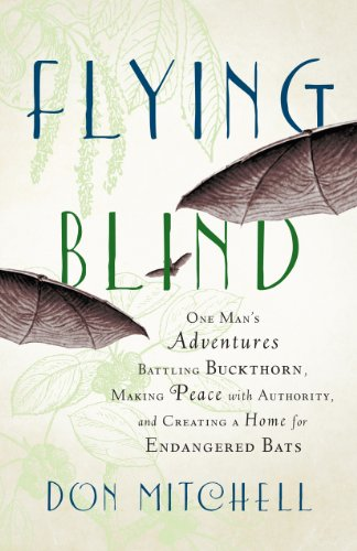 Flying Blind: One Man's Adventures Battling Buckthorn, Making Peace with Authority, and Creating a Home for Endangered B