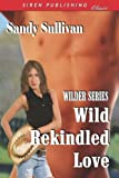Wild Rekindled Love, Sandy Sullivan, 1606017470