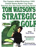 Tom Watson's Strategic Golf, Tom Watson and Nick Seitz, 0671537113
