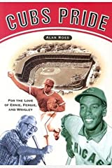 [(Cubs Pride: For the Love of Ernie, Fergie & Wrigley )] [Author: Alan Ross] [Feb-2005] Paperback