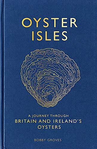 Oyster Isles: A Journey Through Britain and Ireland's Oysters por BobGroves