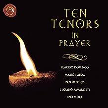 Ten Tenors In Prayer.  Featuring Ben Heppner, Placido Domingo, Luciano Pavarotti, Jose Carreras, Mario Lanza And Many More.