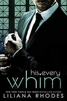His Every Whim by [Rhodes, Liliana]