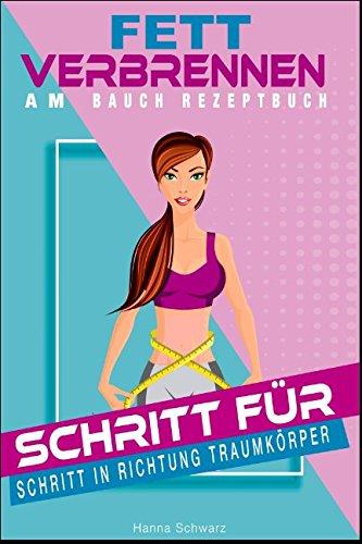 Fett verbrennen am Bauch: Schritt für Schritt in Richtung Traumkörper (German Edition)