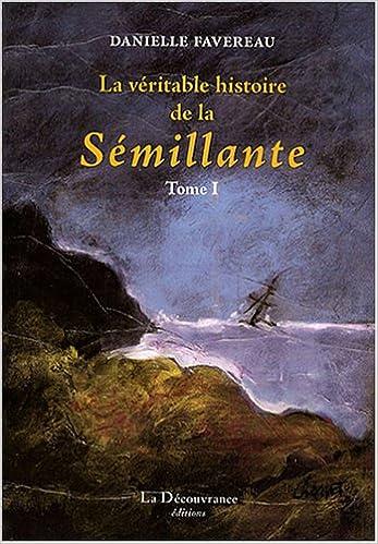 Télécharger en ligne La Véritable histoire de la Sémillante: Tome 1 epub pdf