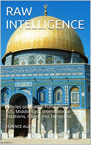 RAW  INTELLIGENCE: Articles on Islamic Fundamentalism, ISIS, Middle East, International Relations, Islam, and Terrorism