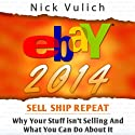 eBay 2014: Why You're Not Selling Anything on eBay, and What You Can Do About It Audiobook by Nick Vulich Narrated by Richard Rieman