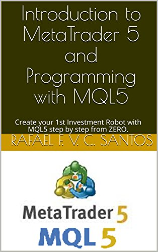 Introduction to MetaTrader 5 and Programming with MQL5 : Create your 1st  Investment Robot with MQL5 step by step from ZERO