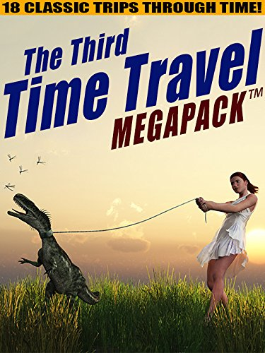 The Third Time Travel MEGAPACK : 18 Classic Trips Through Time