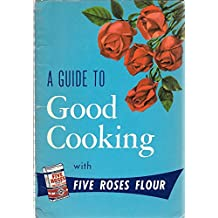 A Guide to Good Cooking with Five Roses Flour -- 1962 Edition