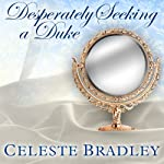 Desperately Seeking a Duke: Heiress Brides, Book 1 | Celeste Bradley