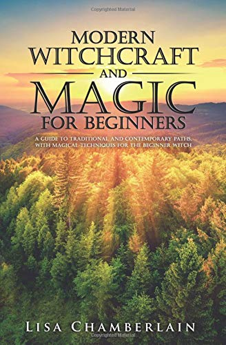 Download Modern Witchcraft and Magic for Beginners: A Guide to Traditional and Contemporary Paths, with Magical Techniques for the Beginner Witch pdf