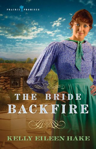 The Bride Backfire (Prairie Promises Book 2) by [Hake, Kelly Eileen]