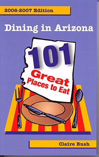 Dining in Arizona: 101 Great Places to Eat