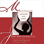 Menopause: Initiation into Power: Teachings and Meditations to Unleash Your Creativity and Intuition at Midlife | Joan Borysenko