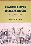 Clashing over Commerce: A History of US Trade Policy (Markets and Governments in Economic History)