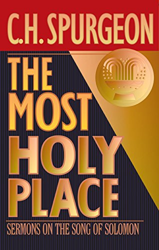 (The Most Holy Place: Sermons on the Song of Solomon (The Spurgeon Collection))