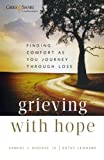 img - for Grieving with Hope: Finding Comfort as You Journey through Loss book / textbook / text book