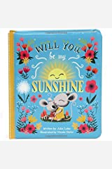Will You Be My Sunshine: Children's Board Book (Love You Always) Board book