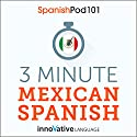 3-Minute Mexican Spanish: 25 Lesson Series Audiobook by  Innovative Language Learning LLC Narrated by  SpanishPod101.com