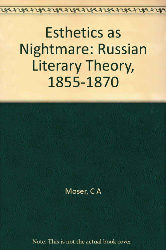 Esthetics as Nightmare: Russian Literary Theory, 1855-1870