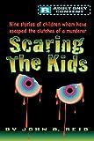 Scaring the Kids, John A. Reid, 1450230644