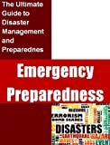 Emergency Preparedness: The Ultimate Guide to Disaster Management and Preparedness