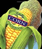 Totally Corn Cookbook, Helene Sigel and Karen Gillingham, 0890877262