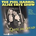 The Phil Harris - Alice Faye Show: Quite an Affair Radio/TV Program by Phil Harris, Alice Faye Narrated by Phil Harris, Alice Faye