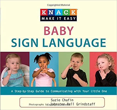 Knack Baby Sign Language: A Step-by-Step Guide to Communicating with Your Little One (Knack: Make it Easy) by Suzie Chafin (2009-12-15)