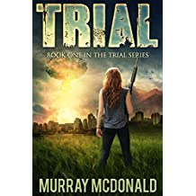 TRIAL: A Post Apocalyptic/Dystopian Thriller (The Trial Series Book 1)