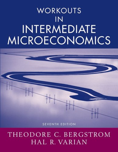 Workouts in Intermediate Microeconomics: for Intermediate Microeconomics: A Modern Approach, Seventh Edition